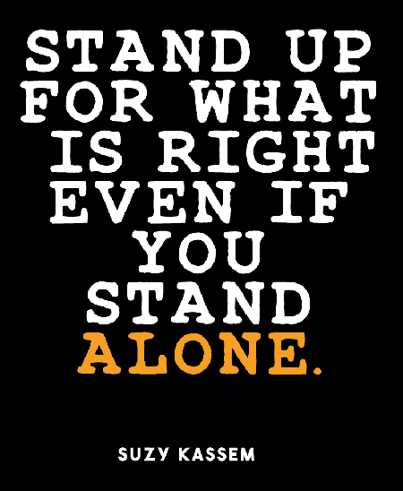 Stand up what is right. Suzy